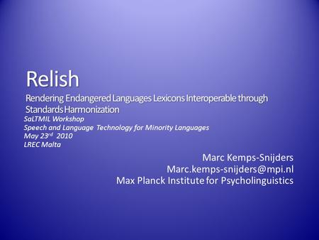 Relish Rendering Endangered Languages Lexicons Interoperable through Standards Harmonization Marc Kemps-Snijders Max Planck.