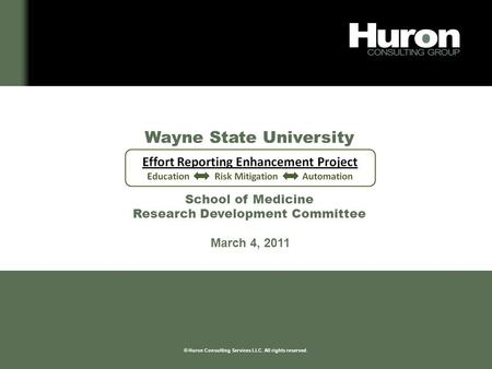 We listen. We partner. We focus. We deliver. © Huron Consulting Services LLC. All rights reserved. Wayne State University School of Medicine Research Development.