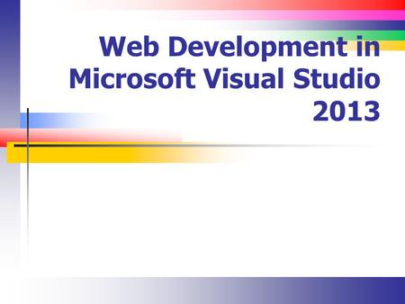 Web Development in Microsoft Visual Studio 2013. Slide 2 Lecture Overview Introduce Visual Studio 2013 Create a first ASP.NET application.