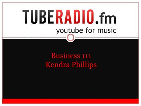 Business 111 Kendra Phillips. About TubeRadio.fm Internet music video player  Music video streaming  Live performances  Lyrics  Rare recordings 