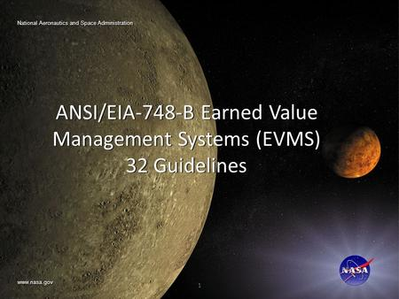Www.nasa.gov National Aeronautics and Space Administration ANSI/EIA-748-B Earned Value Management Systems (EVMS) 32 Guidelines ANSI/EIA-748-B Earned Value.