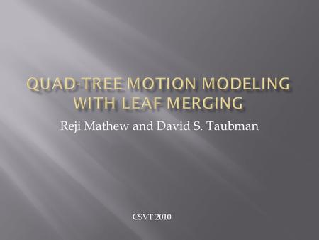 Reji Mathew and David S. Taubman CSVT 2010.  Introduction  Quad-tree representation  Quad-tree motion modeling  Motion vector prediction strategies.