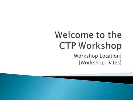 [Workshop Location] [Workshop Dates].  Attendance  Training rooms  Smoking  Mobile phones  Lunch.