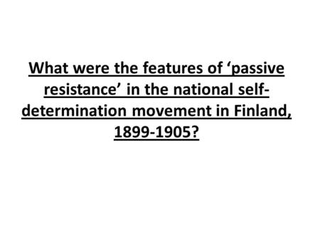 What were the features of 'passive resistance' in the national self-determination movement in Finland, 1899-1905?