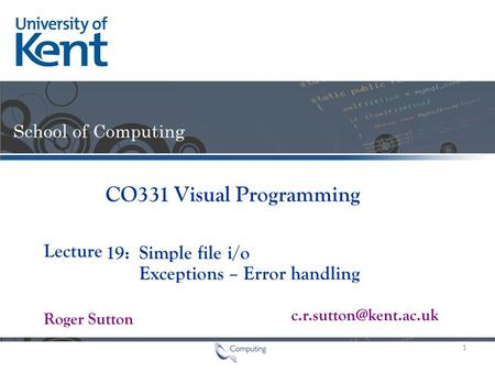 Lecture Roger Sutton CO331 Visual Programming 19: Simple file i/o Exceptions – Error handling 1.