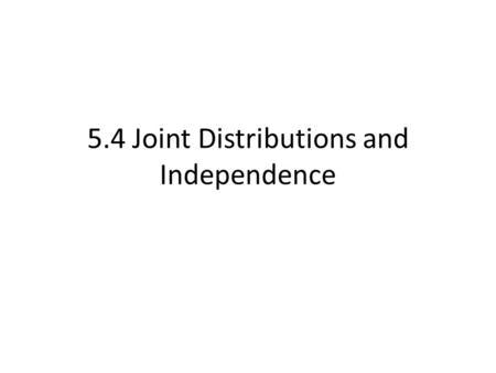 5.4 Joint Distributions and Independence. A joint probability function for discrete random variables X and Y is a nonnegative function f(x,y), giving.