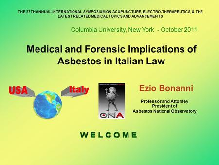 Medical and Forensic Implications of Asbestos in Italian Law THE 27TH ANNUAL INTERNATIONAL SYMPOSIUM ON ACUPUNCTURE, ELECTRO-THERAPEUTICS, & THE LATEST.