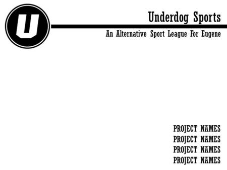 Underdog Sports An Alternative Sport League For Eugene PROJECT NAMES.