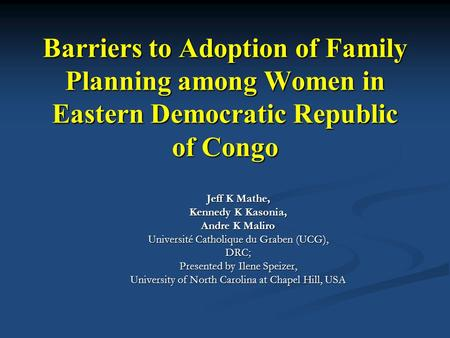 Barriers to Adoption of Family Planning among Women in Eastern Democratic Republic of Congo Jeff K Mathe, Kennedy K Kasonia, Andre K Maliro Université.