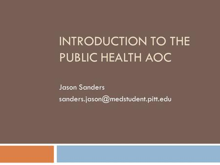 INTRODUCTION TO THE PUBLIC HEALTH AOC Jason Sanders