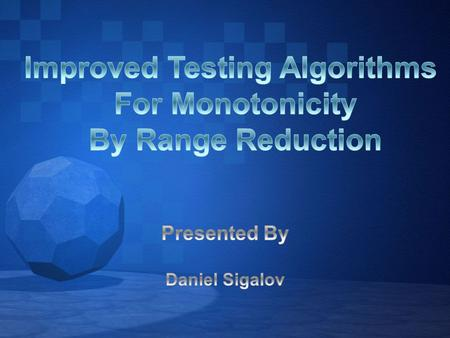 The main idea of the article is to prove that there exist a tester of monotonicity with query and time complexity.