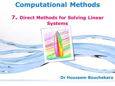 Free Powerpoint Templates Page 1 Free Powerpoint Templates Computational Methods Dr Houssem Bouchekara 7. Direct Methods for Solving Linear Systems.