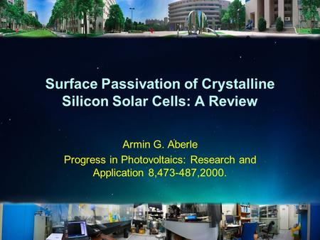 Surface Passivation of Crystalline Silicon Solar Cells: A Review Armin G. Aberle Progress in Photovoltaics: Research and Application 8,473-487,2000.
