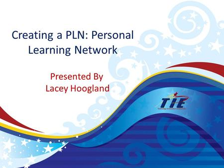 Creating a PLN: Personal Learning Network Presented By Lacey Hoogland.
