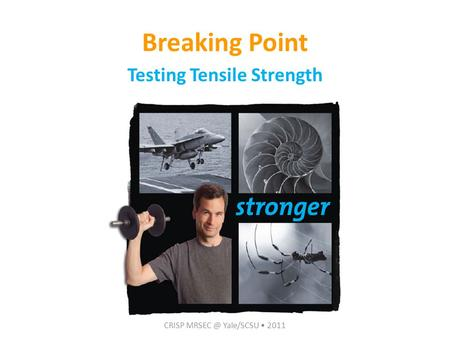 Breaking Point Testing Tensile Strength CRISP Yale/SCSU 2011.