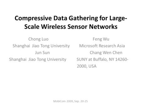 Compressive Data Gathering for Large- Scale Wireless Sensor Networks Chong Luo Feng Wu Shanghai Jiao Tong University Microsoft Research Asia Jun Sun Chang.