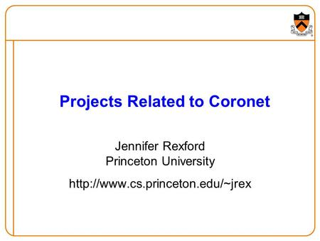 Projects Related to Coronet Jennifer Rexford Princeton University