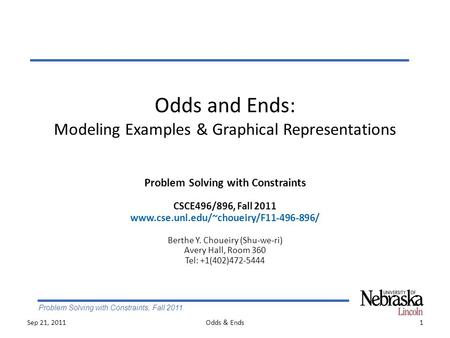 Problem Solving with Constraints, Fall 2011 Odds and Ends: Modeling Examples & Graphical Representations 1Odds & Ends Problem Solving with Constraints.