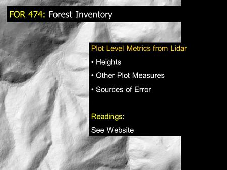 FOR 474: Forest Inventory Plot Level Metrics from Lidar Heights Other Plot Measures Sources of Error Readings: See Website.