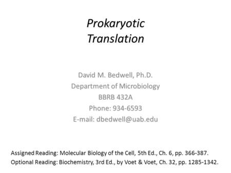 Prokaryotic Translation David M. Bedwell, Ph.D. Department of Microbiology BBRB 432A Phone: 934-6593   Assigned Reading: Molecular.