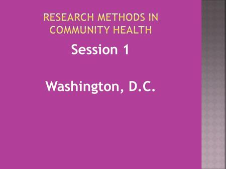 Session 1 Washington, D.C..  Syllabus  Today's Neighborhood Visits assignment  Intro to Community Assessments  Minkler's article  Break-out groups.