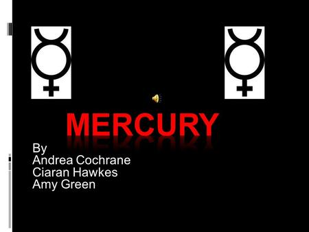 By Andrea Cochrane Ciaran Hawkes Amy Green. Contents  What is Mercury ?  Where is Mercury ?  Facts about Mercury ?  Who lives on Mercury ? Warning.