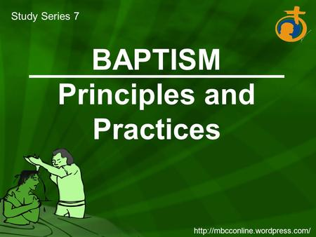 BAPTISM Principles and Practices Study Series 7