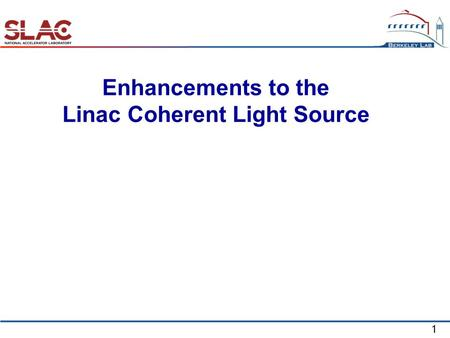 1 Enhancements to the Linac Coherent Light Source.