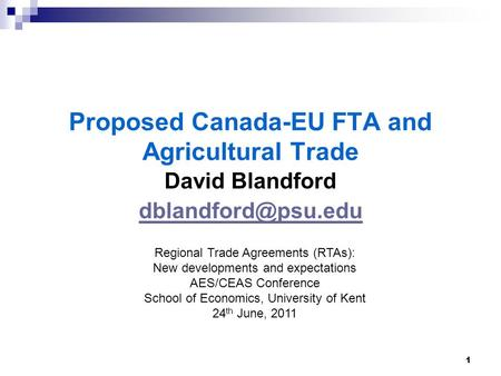 1 Proposed Canada-EU FTA and Agricultural Trade David Blandford Regional Trade Agreements (RTAs): New developments and expectations.