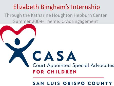 Elizabeth Bingham's Internship Through the Katharine Houghton Hepburn Center Summer 2009- Theme: Civic Engagement.