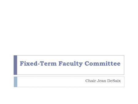 Fixed-Term Faculty Committee Chair Jean DeSaix. Committee Charge (from Resolution 2005-9) monitors implementation of policies and recommendations concerning.