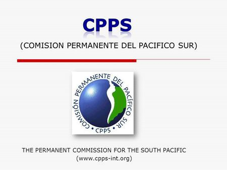 (COMISION PERMANENTE DEL PACIFICO SUR) THE PERMANENT COMMISSION FOR THE SOUTH PACIFIC (www.cpps-int.org)