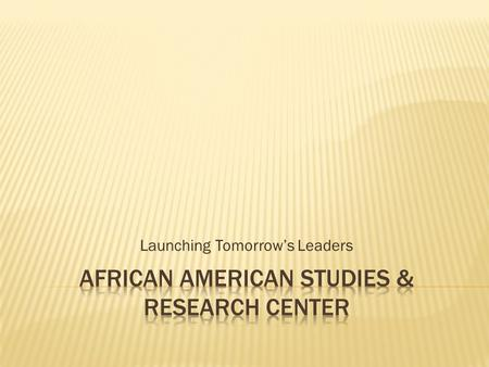 Launching Tomorrow's Leaders. AASRC regularly sponsors undergraduate and graduate student participation in the National Council for Black Studies Annual.