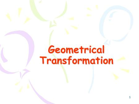 1 Geometrical Transformation 2 Outline General Transform 3D Objects Quaternion & 3D Track Ball.