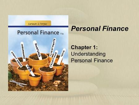 Personal Finance Chapter 1: Understanding Personal Finance.