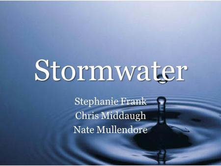 Stormwater Stephanie Frank Chris Middaugh Nate Mullendore.