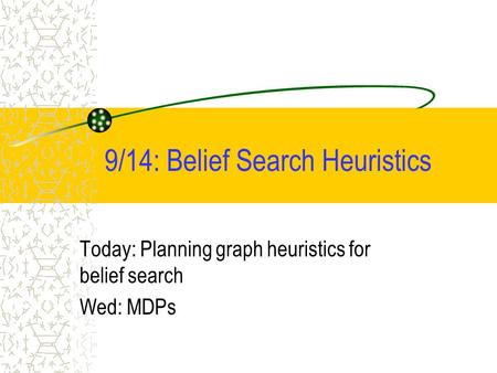 9/14: Belief Search Heuristics Today: Planning graph heuristics for belief search Wed: MDPs.