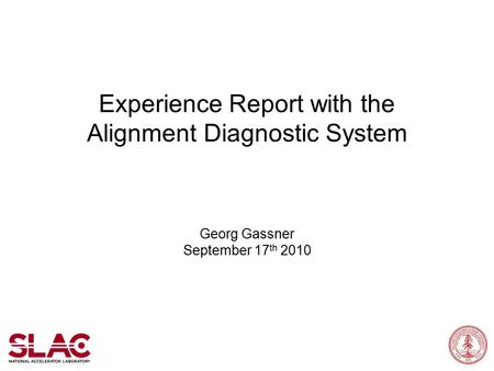 Experience Report with the Alignment Diagnostic System Georg Gassner September 17 th 2010.