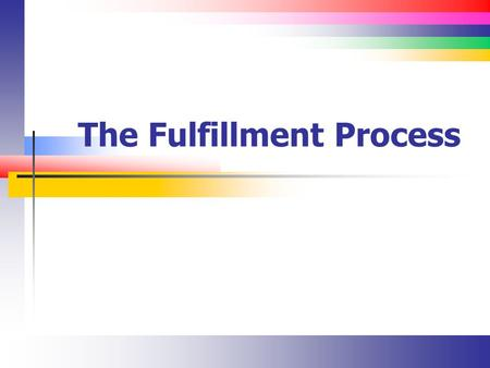 The Fulfillment Process. Slide 2 Introduction to Fulfillment The fulfillment process involves Creating customers Creating sales orders Receiving purchase.
