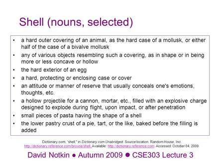 "David Notkin Autumn 2009 CSE303 Lecture 3 Dictionary.com, ""shell, in Dictionary.com Unabridged. Source location: Random House, Inc."