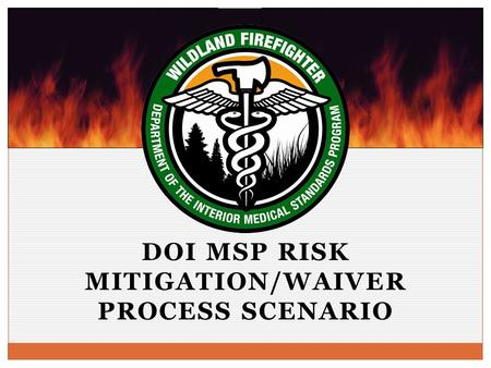 DOI MSP RISK MITIGATION/WAIVER PROCESS SCENARIO. Who receives the Non-Clearance letter? The WLFF will receive the non clearance notification at the time.