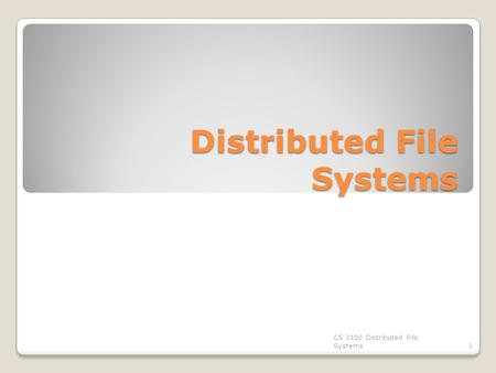 Distributed File Systems CS 3100 Distributed File Systems1.