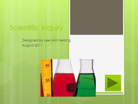 Scientific Inquiry Designed by Lee Ann Helsing August 2011.