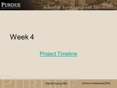 AAE450 Spring 2009 Week 4 Project Timeline [Solomon Westerman] [PM]