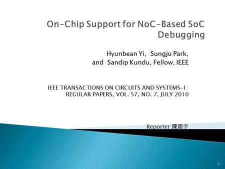 Hyunbean Yi, Sungju Park, and Sandip Kundu, Fellow, IEEE IEEE TRANSACTIONS ON CIRCUITS AND SYSTEMS-I : REGULAR PAPERS, VOL. 57, NO. 7, JULY 2010 Reporter: