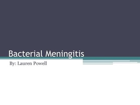 Bacterial Meningitis By: Lauren Powell. What is Bacterial Meningitis? Inflammation of the meninges ihttp://en.wikipedia.org/wiki/Meningitis.