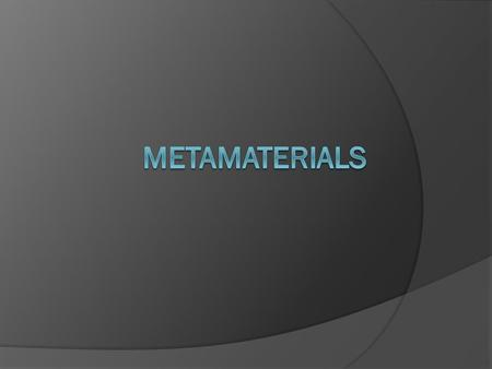 Presentation Outline Intro to Metamaterials Project Outline Recent Progress Recent Problems The Next Step.