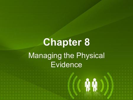 Managing the Physical Evidence