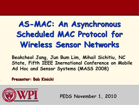 AS-MAC: An Asynchronous Scheduled MAC Protocol for Wireless Sensor Networks Beakcheol Jang, Jun Bum Lim, Mihail Sichitiu, NC State, Fifth IEEE Inernational.