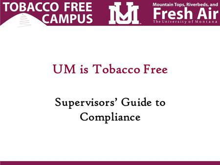 UM is Tobacco Free Supervisors' Guide to Compliance.